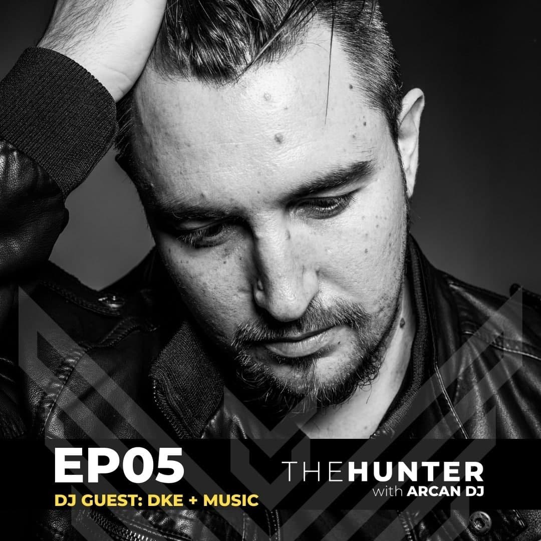 Arcan Dj pres. The Hunter – EP05 with DKE +Music