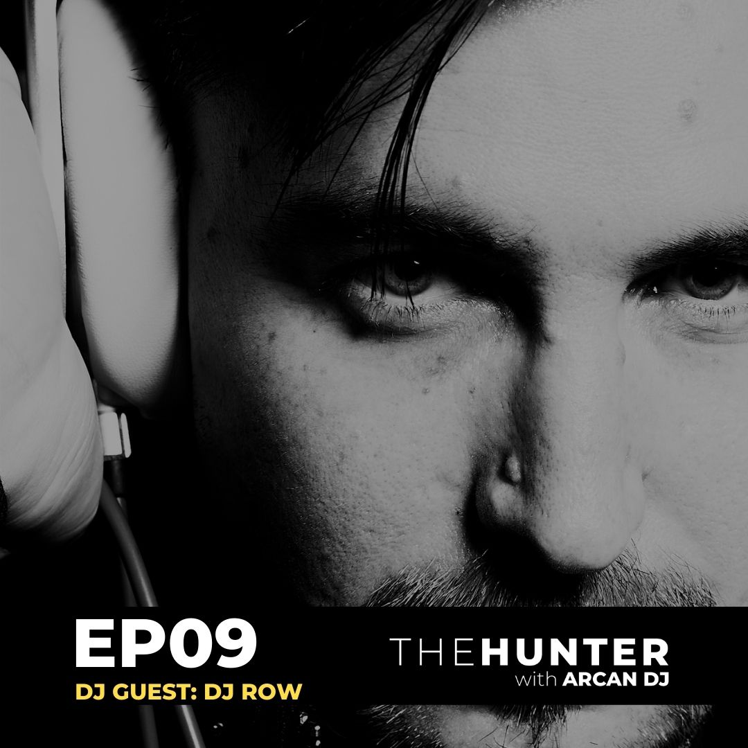 Arcan Dj pres The Hunter – EP 09 with DJ Row